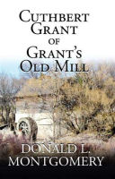 Cuthbert Grant of Grant's Old Mill.